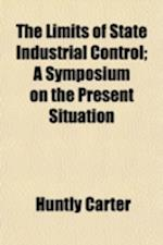 The Limits of State Industrial Control; A Symposium on the Present Situation & How to Meet It, Ed af Huntly Carter