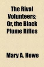The Rival Volunteers; Or, the Black Plume Rifles af Mary A. Howe
