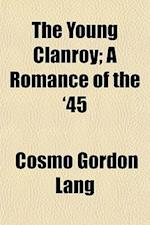 The Young Clanroy; A Romance of the '45 af Cosmo Gordon Lang