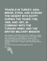 Travels in Turkey, Asia-Minor, Syria, and Across the Desert Into Egypt During the Years 1799, 1800, and 1801, in Company with the Turkish Army, and th af William Wittman