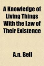 A Knowledge of Living Things with the Law of Their Existence af A. N. Bell