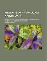 Memoirs of Sir William Knighton, 1; Keeper of the Privy Purse During the Reign of His Majesty King George, the Fourth af Lady Knighton