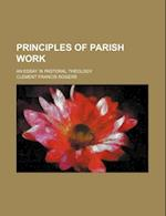 Principles of Parish Work; An Essay in Pastoral Theology af Clement Francis Rogers