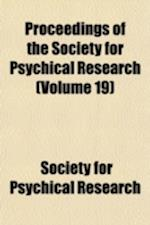 Proceedings (Volume 19) af Society For Psychical Research