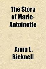 The Story of Marie-Antoinette af Anna L. Bicknell