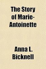 The Story of Marie-Antoinette af Anna L. Bicknell