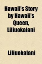 Hawaii's Story by Hawaii's Queen, Liliuokalani af Liliuokalani