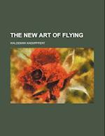 The New Art of Flying af Waldemar Kaempffert