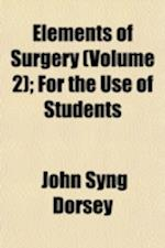 Elements of Surgery (Volume 2); For the Use of Students af John Syng Dorsey
