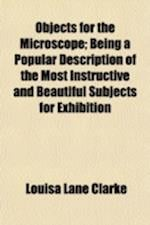 Objects for the Microscope; Being a Popular Description of the Most Instructive and Beautiful Subjects for Exhibition af Louisa Lane Clarke