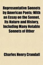 Representative Sonnets by American Poets; With an Essay on the Sonnet, Its Nature and History, Including Many Notable Sonnets of Other Literatures, Al af Charles Henry Crandall