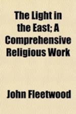 The Light in the East; A Comprehensive Religious Work af John Fleetwood