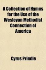 A Collection of Hymns for the Use of the Wesleyan Methodist Connection of America af Cyrus Prindle, Wesleyan Methodist America