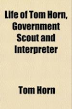 Life of Tom Horn, Government Scout and Interpreter af Tom Horn
