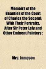 Memoirs of the Beauties of the Court of Charles the Second; With Their Portraits, After Sir Peter Lely and Other Eminent Painters Illustrating the Dia