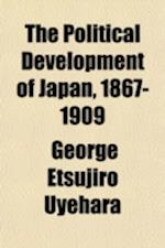 The Political Development of Japan, 1867-1909 af George Etsujiro Uyehara