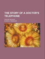 The Story of a Doctor's Telephone; Told by His Wife af Ellen M. Firebaugh