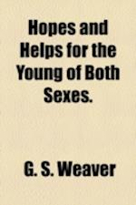 Hopes and Helps for the Young of Both Sexes. af G. S. Weaver
