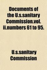 Documents of the U.S.Sanitary Commission.Vol.II.Numbers 61 to 95. af U. S. Sanitary Commission