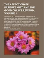 The Affectionate Parent's Gift, and the Good Child's Reward Volume 1; Consisting of a Series of Poems and Essays, on Natural, Moral, and Religious Sub af Thomas Kelly, Henry Sharpe Horsley