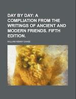Day by Day; A Compliation from the Writings of Ancient and Modern Friends. Fifth Edition. af William Henry Chase