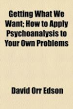 Getting What We Want; How to Apply Psychoanalysis to Your Own Problems af David Orr Edson