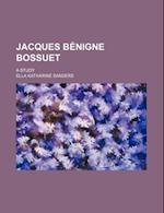 Jacques Benigne Bossuet; A Study af Ella Katharine Sanders