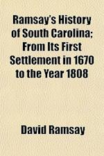Ramsay's History of South Carolina; From Its First Settlement in 1670 to the Year 1808