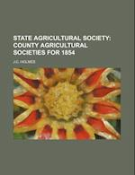 State Agricultural Society; County Agricultural Societies for 1854 af J. C. Holmes