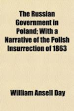 The Russian Government in Poland; With a Narrative of the Polish Insurrection of 1863 af William Ansell Day
