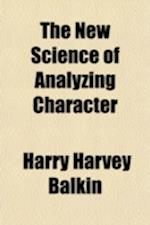 The New Science of Analyzing Character af Harry Harvey Balkin