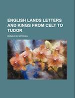 English Lands Letters and Kings from Celt to Tudor af Donald G. Mitchell