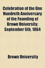 Celebration of the One Hundreth Anniversary of the Founding of Brown University; September 6th, 1864 af Brown University