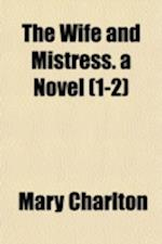 The Wife and the Mistress (Volume 1-2) af Mary Charlton