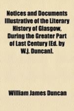 Notices and Documents Illustrative of the Literary History of Glasgow, During the Greater Part of Last Century [Ed. by W.J. Duncan] af William James Duncan