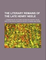 The Literary Remains of the Late Henry Neele; Consisting of Lectures on English Poetry, Tales, and Other Miscellaneous Pieces, in Prose and Verse af Unknown Author, Henry Neele