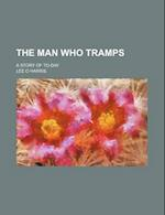 The Man Who Tramps; A Story of To-Day af Lee O. Harris