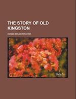 The Story of Old Kingston af Agnes Maule Machar