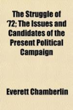 The Struggle of '72; The Issues and Candidates of the Present Political Campaign af Everett Chamberlin