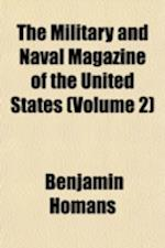 The Military and Naval Magazine of the United States Volume 2 af Benjamin Homans