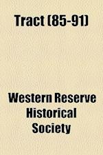 Tract (Volume 85-91) af Western Reserve Historical Society