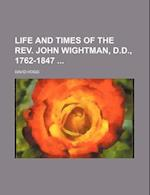 Life and Times of the REV. John Wightman, D.D., 1762-1847 af Unknown Author, David Hogg