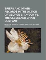 Briefs and Other Records in the Action of George B. Taylor vs. the Cleveland Grain Company af George B. Taylor