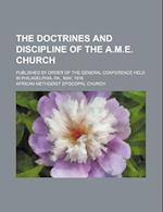The Doctrines and Discipline of the A.M.E. Church; Published by Order of the General Conference Held in Philadelphia, Pa., May, 1916 af Unknown Author, African Methodist Episcopal Church
