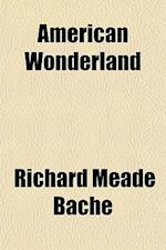 American Wonderland af Richard Meade Bache