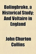 Bolingbroke, a Historical Study; And Voltaire in England