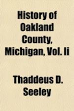 History of Oakland County, Michigan, Vol. II af Thaddeus D. Seeley