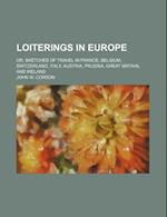 Loiterings in Europe; Or, Sketches of Travel in France, Belgium, Switzerland, Italy, Austria, Prussia, Great Britain, and Ireland af John W. Corson