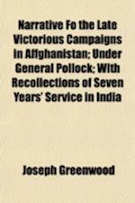 Narrative Fo the Late Victorious Campaigns in Affghanistan; Under General Pollock with Recollections of Seven Years' Service in India af Joseph Greenwood
