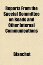 Reports from the Special Committee on Roads and Other Internal Communications af Blanchet, Quebec Legislature Roads